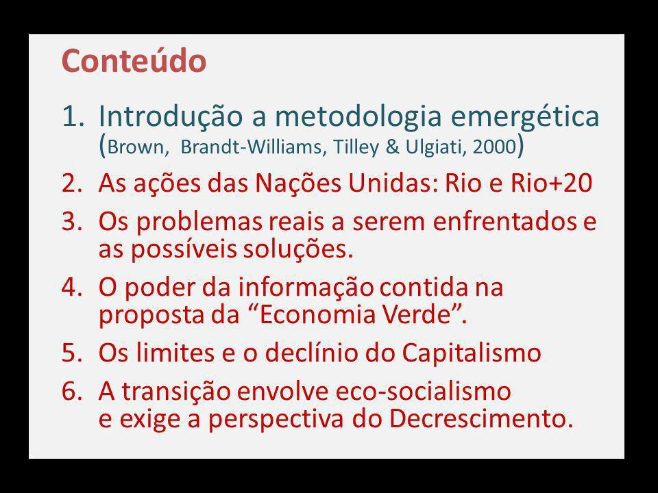 1.Introdução a metodologia emergética ( Brown, Brandt-Williams, Tilley & Ulgiati, 2000 ) 2.As ações das Nações Unidas: Rio e Rio+20 3.Os problemas rea