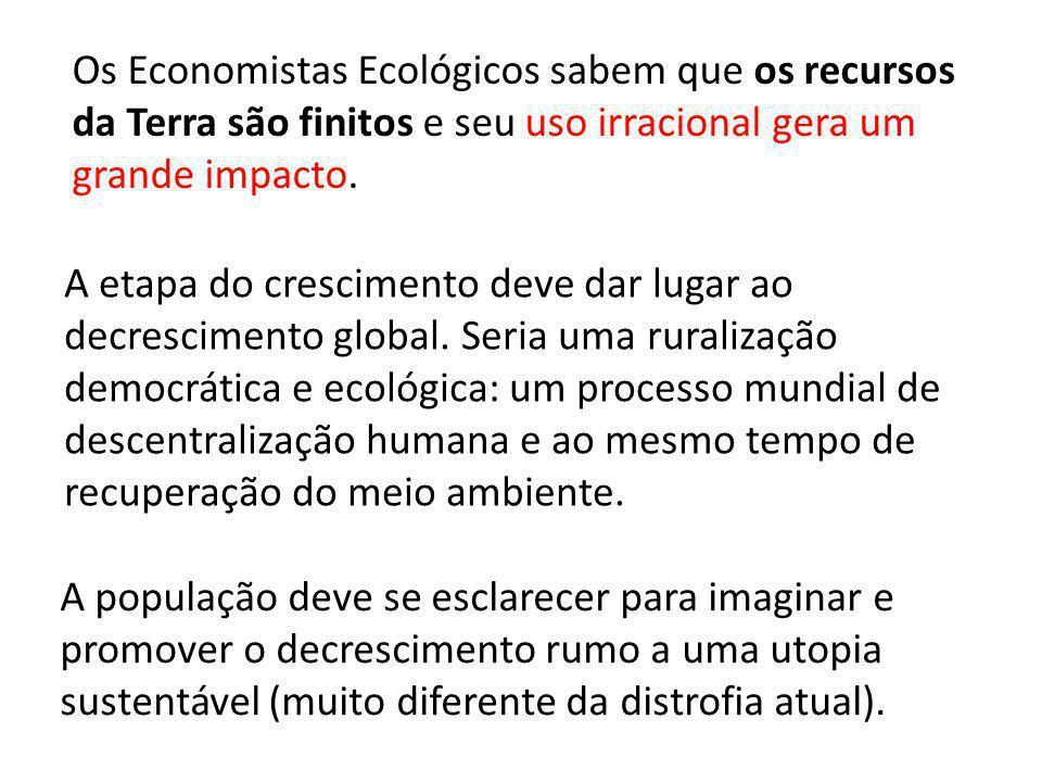 Os Economistas Ecológicos sabem que os recursos da Terra são finitos e seu uso irracional gera um grande impacto. A população deve se esclarecer para