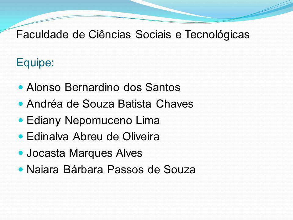 Faculdade de Ciências Sociais e Tecnológicas Equipe: Alonso Bernardino dos Santos Andréa de Souza Batista Chaves Ediany Nepomuceno Lima Edinalva Abreu