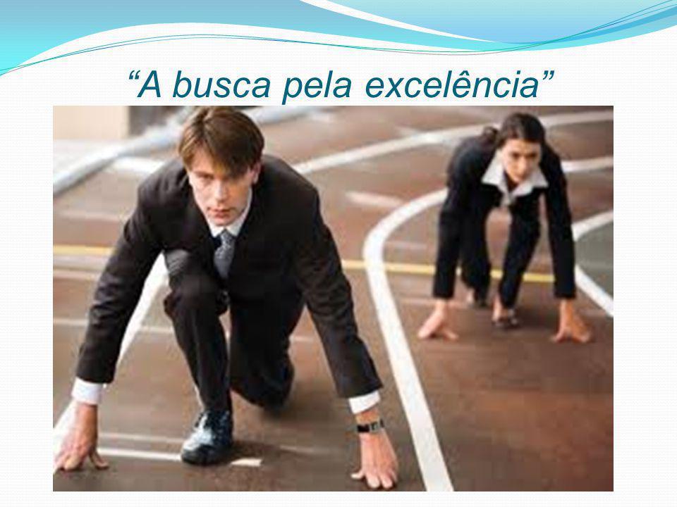 """""""A busca pela excelência"""""""