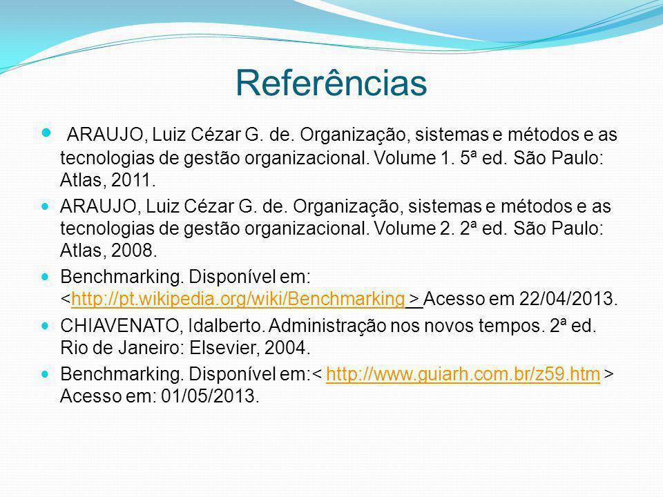 Referências ARAUJO, Luiz Cézar G. de. Organização, sistemas e métodos e as tecnologias de gestão organizacional. Volume 1. 5ª ed. São Paulo: Atlas, 20