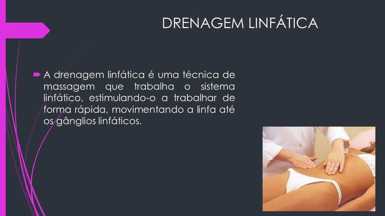 DRENAGEM LINFÁTICA  A drenagem linfática é uma técnica de massagem que trabalha o sistema linfático, estimulando-o a trabalhar de forma rápida, movim