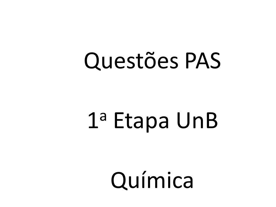 Questões PAS 1 a Etapa UnB Química
