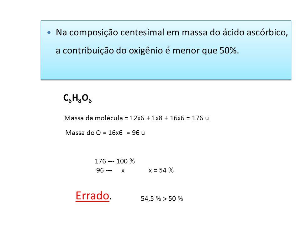 Na composição centesimal em massa do ácido ascórbico, a contribuição do oxigênio é menor que 50%. C6H8O6C6H8O6 Massa da molécula = 12x6 + 1x8 + 16x6 =