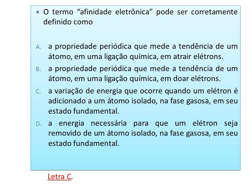 """O termo """"afinidade eletrônica"""" pode ser corretamente definido como A. a propriedade periódica que mede a tendência de um átomo, em uma ligação química"""