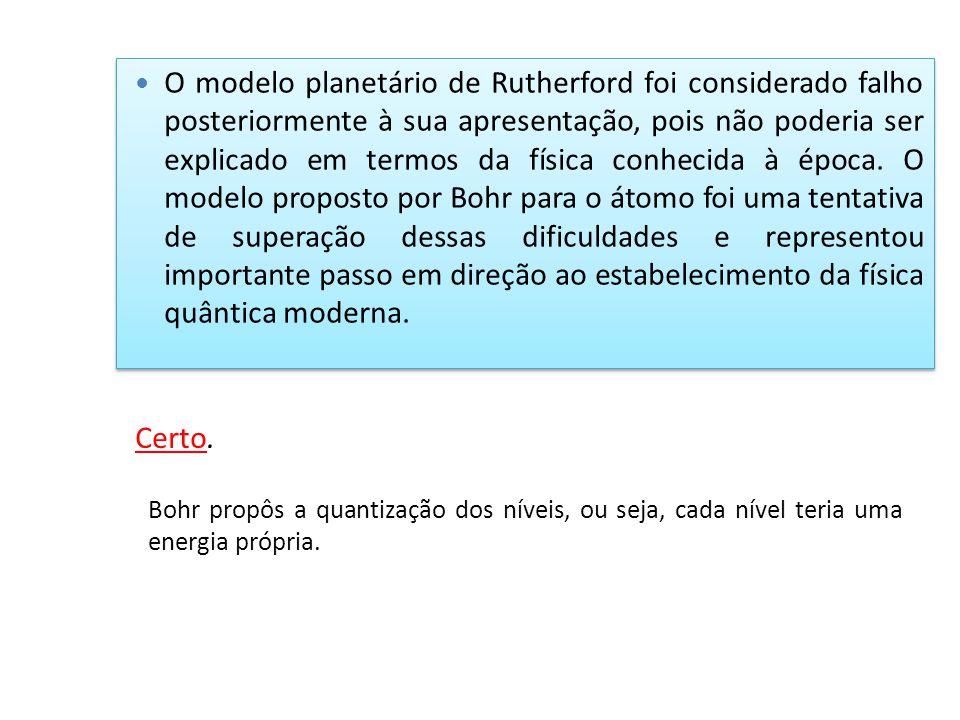 O modelo planetário de Rutherford foi considerado falho posteriormente à sua apresentação, pois não poderia ser explicado em termos da física conhecid