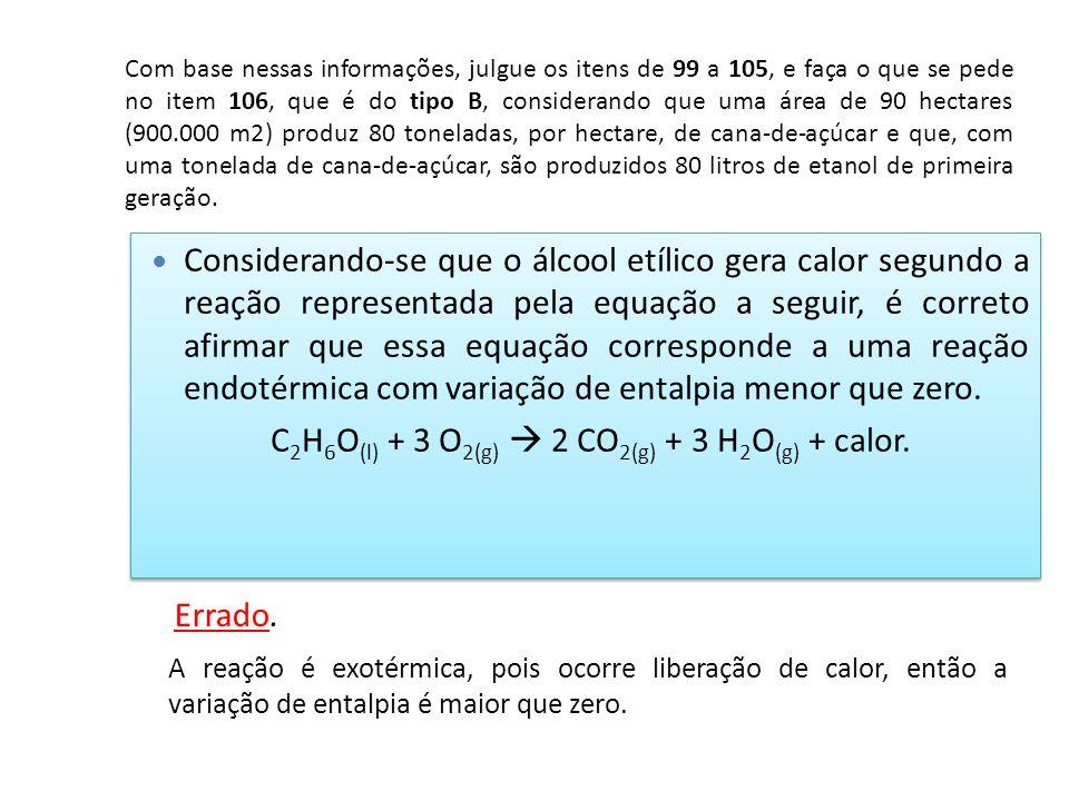 Considerando-se que o álcool etílico gera calor segundo a reação representada pela equação a seguir, é correto afirmar que essa equação corresponde a