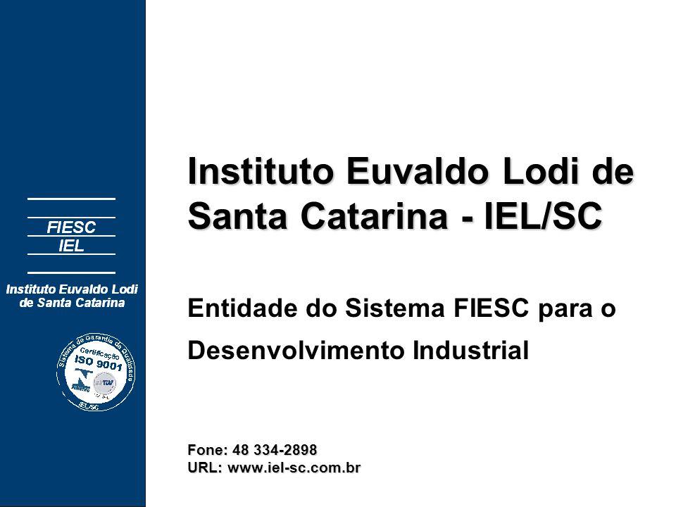 Instituto Euvaldo Lodi de Santa Catarina - IEL/SC Fone: 48 334-2898 URL: www.iel-sc.com.br Instituto Euvaldo Lodi de Santa Catarina - IEL/SC Entidade do Sistema FIESC para o Desenvolvimento Industrial Fone: 48 334-2898 URL: www.iel-sc.com.br