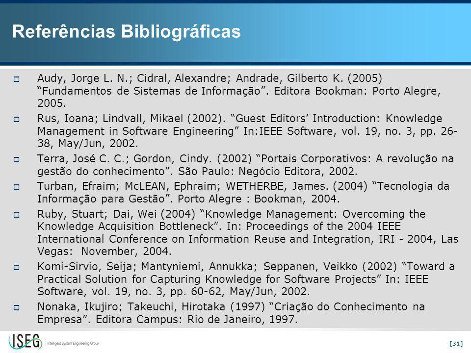 [31] Referências Bibliográficas  Audy, Jorge L.N.; Cidral, Alexandre; Andrade, Gilberto K.