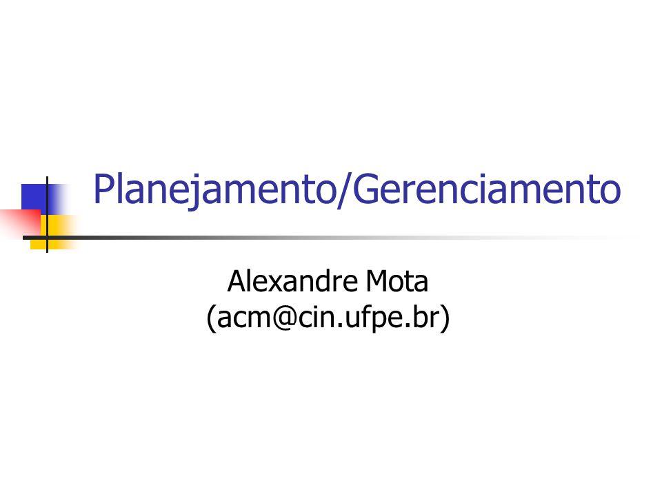 Planejamento/Gerenciamento Alexandre Mota (acm@cin.ufpe.br)