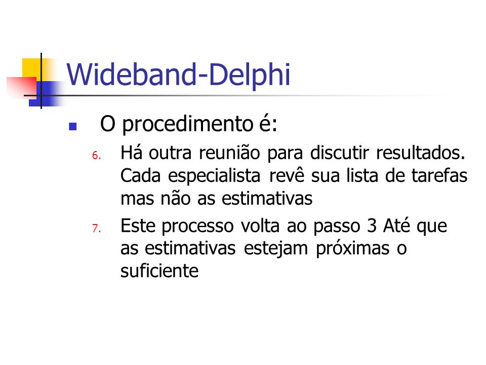 Wideband-Delphi O procedimento é: 6. Há outra reunião para discutir resultados.