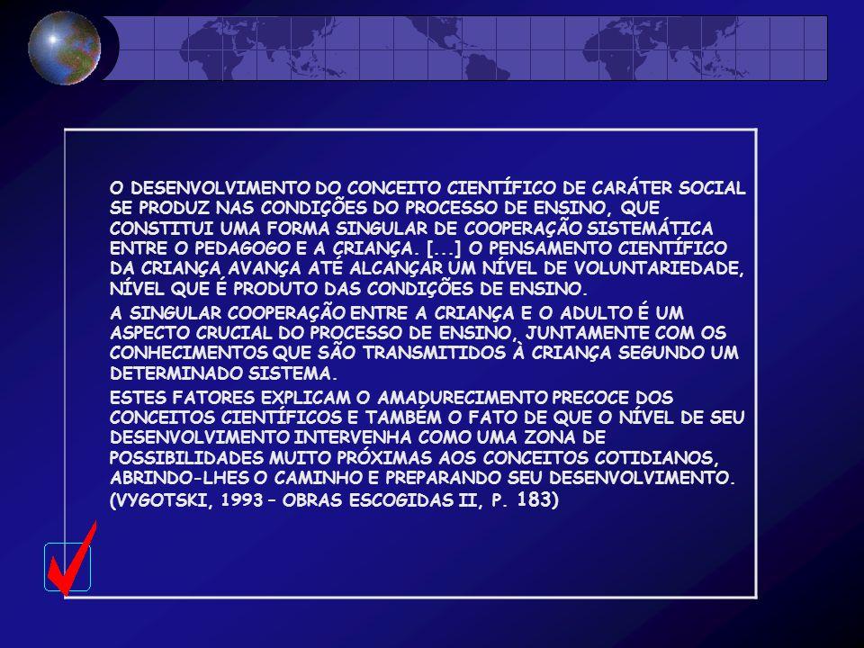 O DESENVOLVIMENTO DO CONCEITO CIENTÍFICO DE CARÁTER SOCIAL SE PRODUZ NAS CONDIÇÕES DO PROCESSO DE ENSINO, QUE CONSTITUI UMA FORMA SINGULAR DE COOPERAÇÃO SISTEMÁTICA ENTRE O PEDAGOGO E A CRIANÇA.