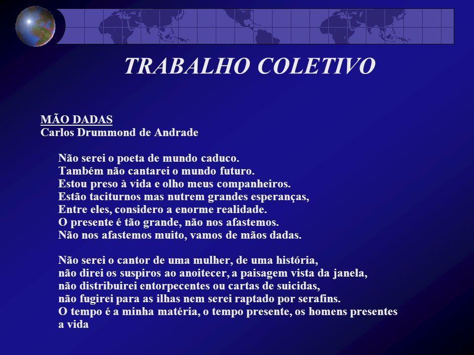 TRABALHO COLETIVO MÃO DADAS Carlos Drummond de Andrade Não serei o poeta de mundo caduco.