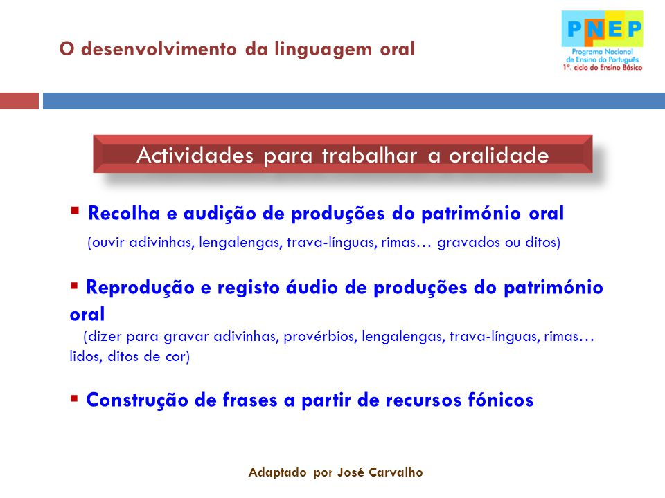O desenvolvimento da linguagem oral  Recolha e audição de produções do património oral (ouvir adivinhas, lengalengas, trava-línguas, rimas… gravados