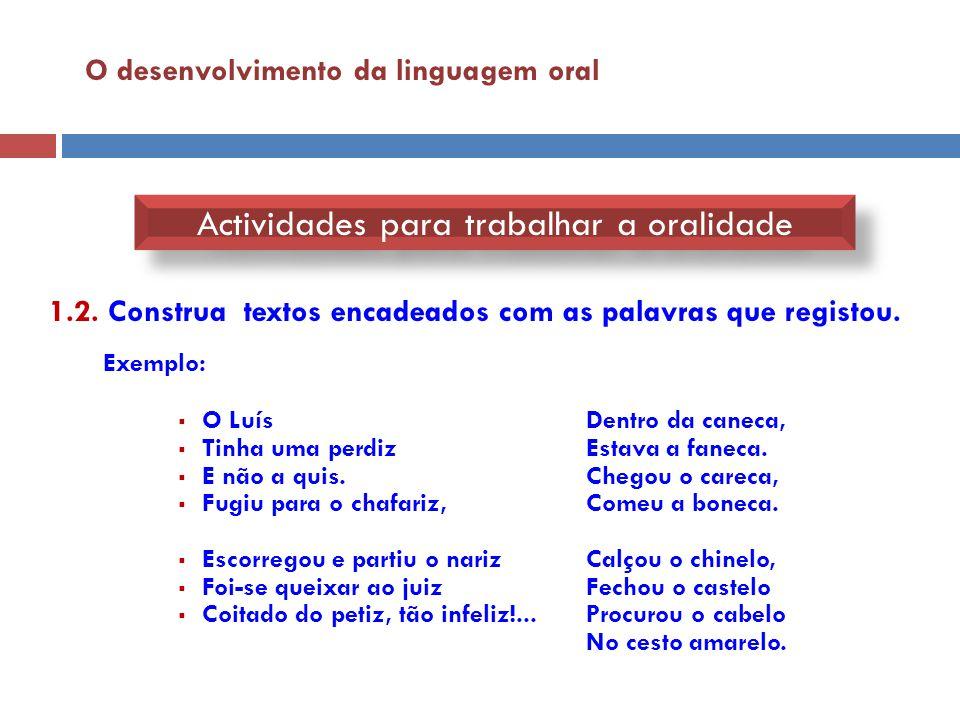 O desenvolvimento da linguagem oral Actividades para trabalhar a oralidade 1.2. Construa textos encadeados com as palavras que registou. Exemplo:  O