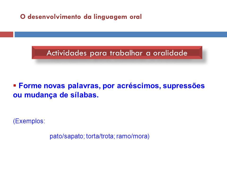 O desenvolvimento da linguagem oral Actividades para trabalhar a oralidade  Forme frases com recurso a aliterações e a onomatopeias.