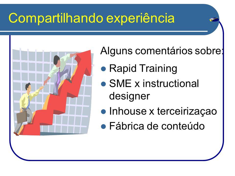 Compartilhando experiência Rapid Training SME x instructional designer Inhouse x terceirizaçao Fábrica de conteúdo Alguns comentários sobre: