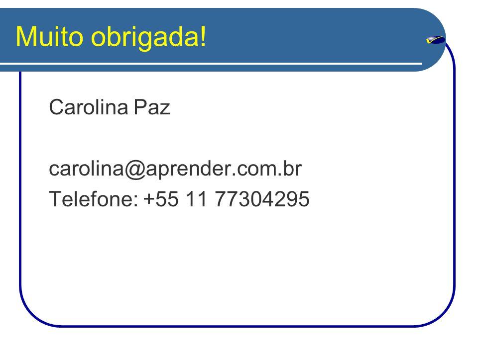 Muito obrigada! Carolina Paz carolina@aprender.com.br Telefone: +55 11 77304295