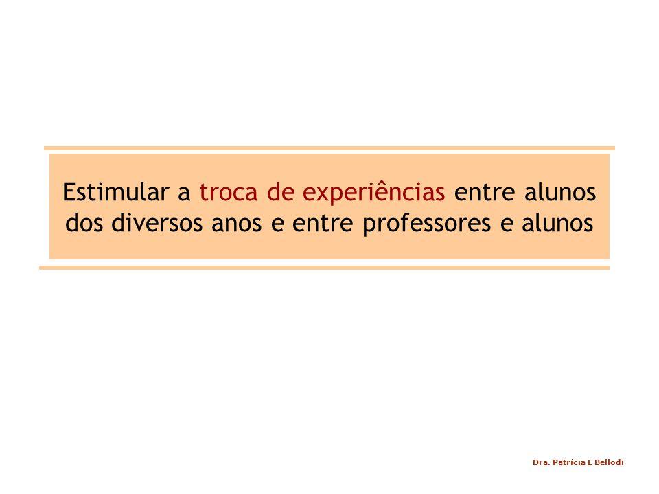 Estimular a troca de experiências entre alunos dos diversos anos e entre professores e alunos Dra.