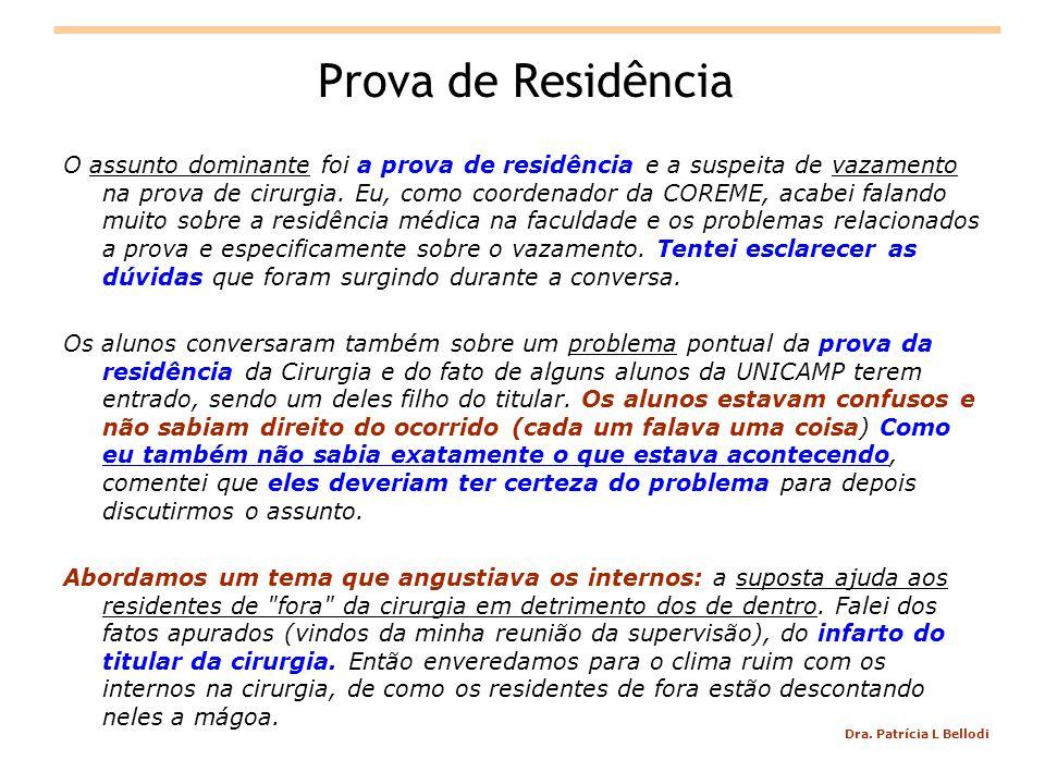 Prova de Residência O assunto dominante foi a prova de residência e a suspeita de vazamento na prova de cirurgia.