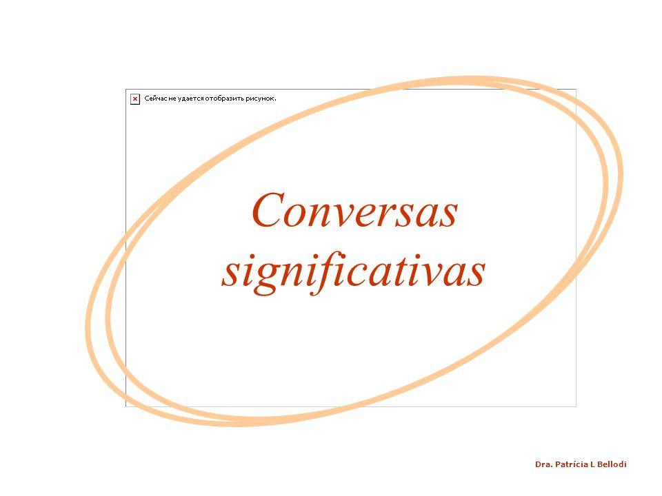 Conversas significativas Dra. Patrícia L Bellodi