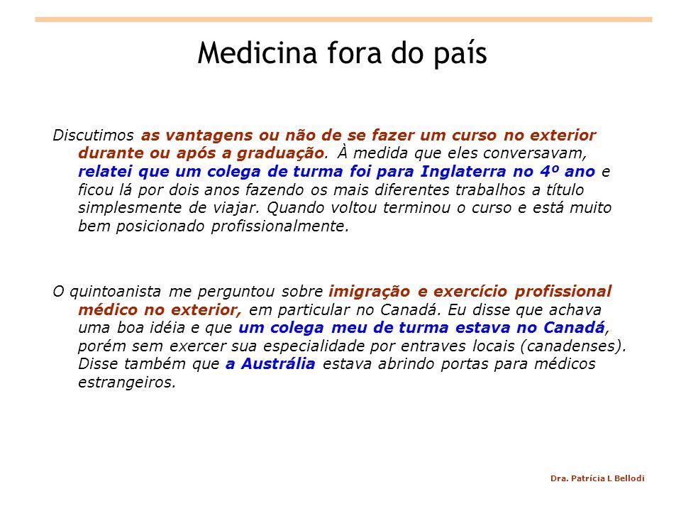 Dra. Patrícia L Bellodi Medicina fora do país Discutimos as vantagens ou não de se fazer um curso no exterior durante ou após a graduação. À medida qu