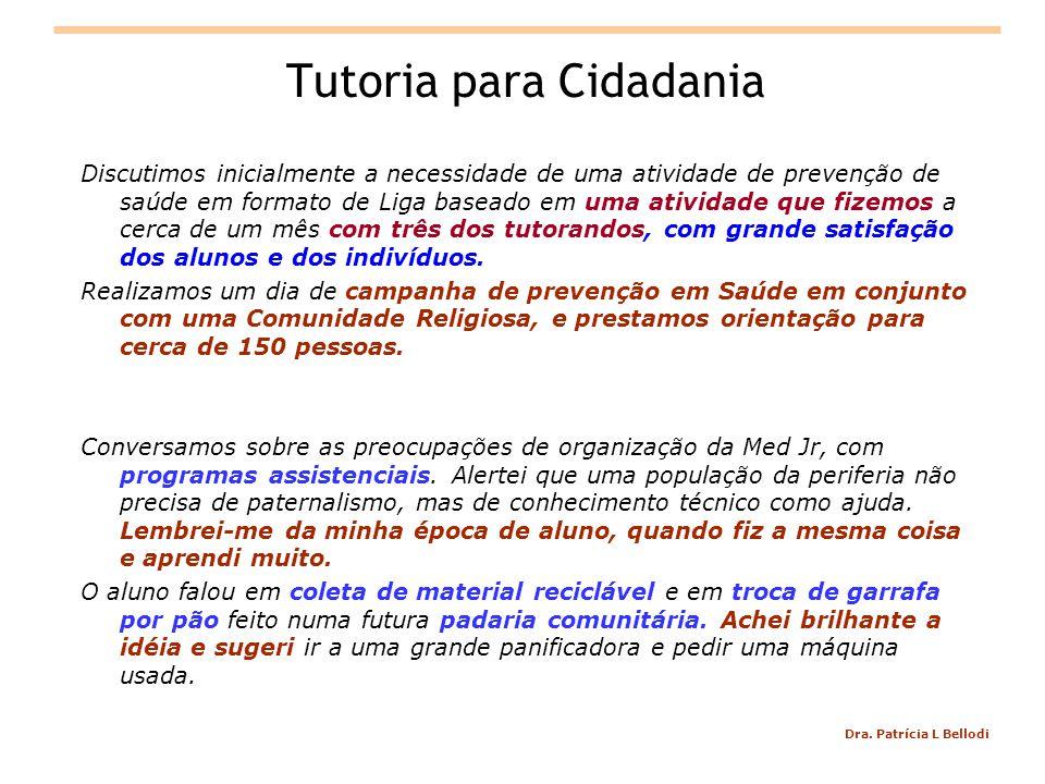 Dra. Patrícia L Bellodi Tutoria para Cidadania Discutimos inicialmente a necessidade de uma atividade de prevenção de saúde em formato de Liga baseado