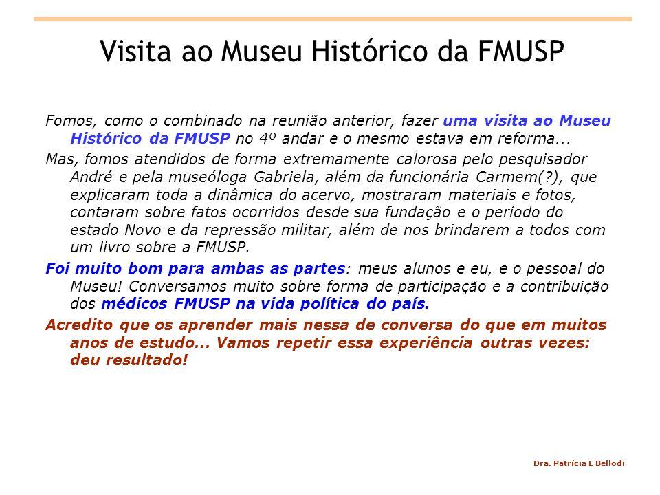Dra. Patrícia L Bellodi Visita ao Museu Histórico da FMUSP Fomos, como o combinado na reunião anterior, fazer uma visita ao Museu Histórico da FMUSP n