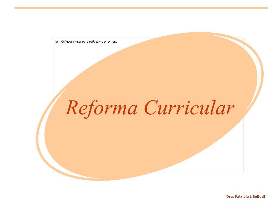 Dra. Patrícia L Bellodi Reforma Curricular
