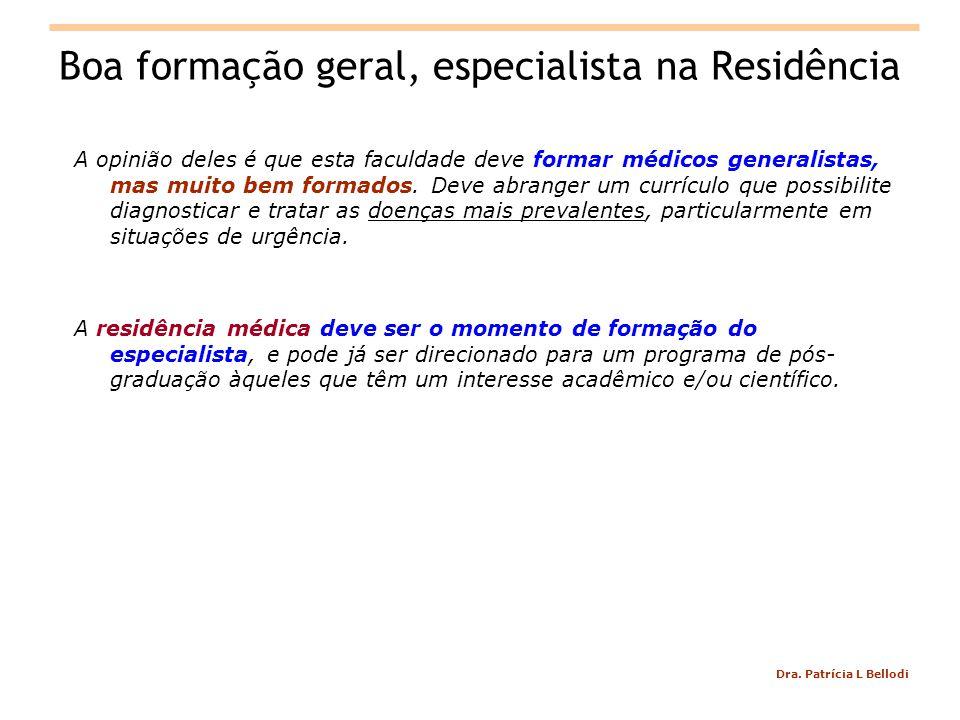 Dra. Patrícia L Bellodi Boa formação geral, especialista na Residência A opinião deles é que esta faculdade deve formar médicos generalistas, mas muit