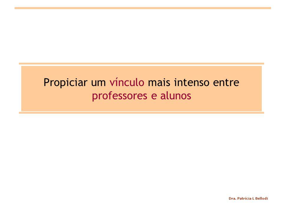 Dra. Patrícia L Bellodi Propiciar um vínculo mais intenso entre professores e alunos