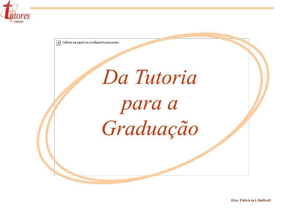 Dra. Patrícia L Bellodi Da Tutoria para a Graduação