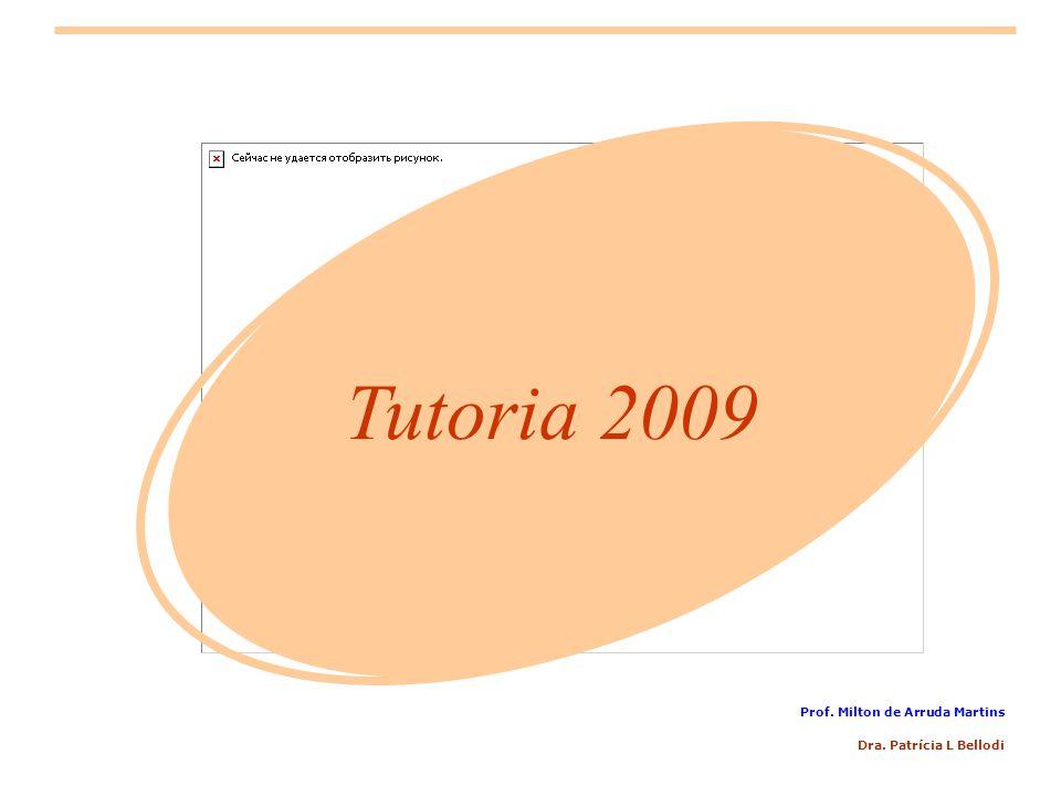 Dra. Patrícia L Bellodi Tutoria 2009 Prof. Milton de Arruda Martins