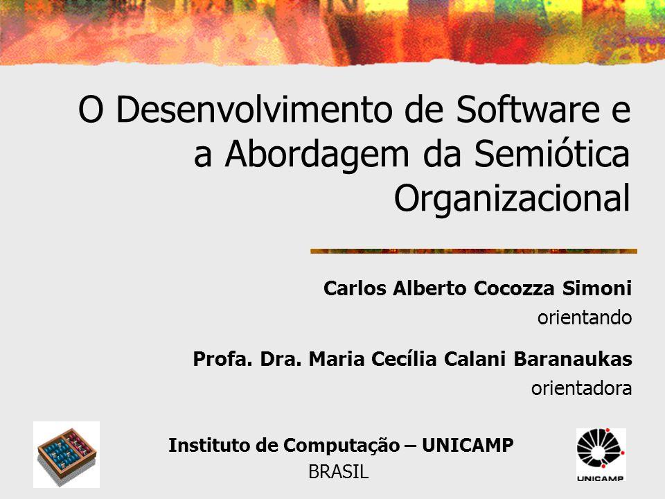 1 Unesp – Maio/2005IC - UNICAMP O Desenvolvimento de Software e a Abordagem da Semiótica Organizacional Carlos Alberto Cocozza Simoni orientando Profa.