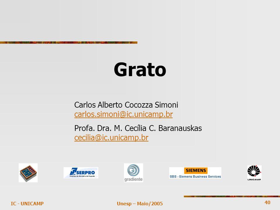 40 Unesp – Maio/2005IC - UNICAMP Grato Carlos Alberto Cocozza Simoni carlos.simoni@ic.unicamp.br Profa. Dra. M. Cecília C. Baranauskas cecilia@ic.unic