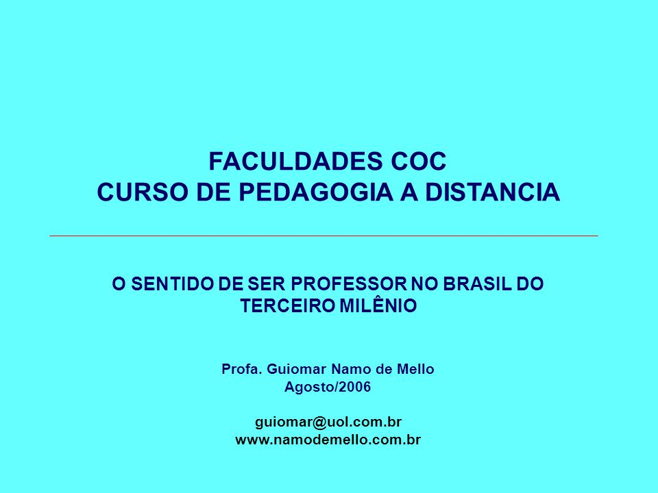 FACULDADES COC CURSO DE PEDAGOGIA A DISTANCIA O SENTIDO DE SER PROFESSOR NO BRASIL DO TERCEIRO MILÊNIO Profa.