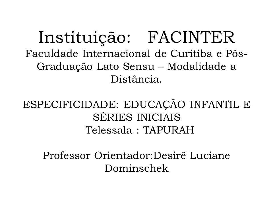 Instituição: FACINTER Faculdade Internacional de Curitiba e Pós- Graduação Lato Sensu – Modalidade a Distância. ESPECIFICIDADE: EDUCAÇÃO INFANTIL E SÉ
