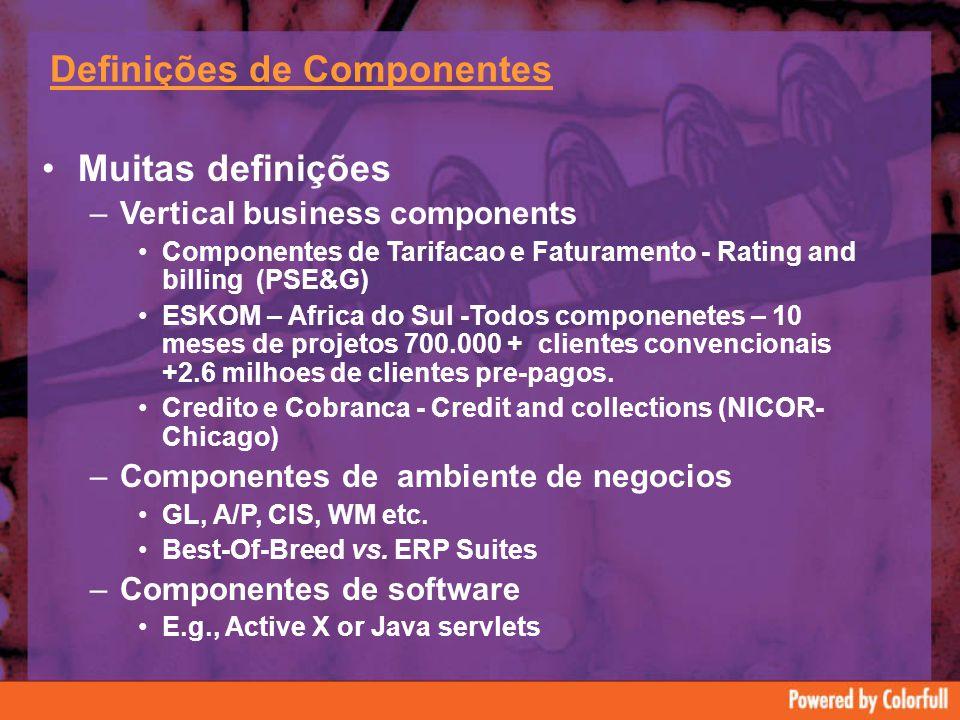 Definições de Componentes Muitas definições –Vertical business components Componentes de Tarifacao e Faturamento - Rating and billing (PSE&G) ESKOM – Africa do Sul -Todos componenetes – 10 meses de projetos 700.000 + clientes convencionais +2.6 milhoes de clientes pre-pagos.