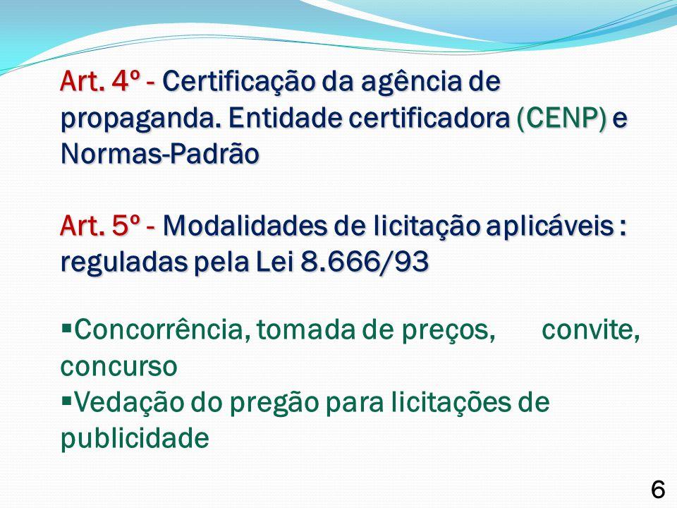 Art. 4º - Certificação da agência de propaganda. Entidade certificadora (CENP) e Normas-Padrão Art. 5º - Modalidades de licitação aplicáveis : regulad