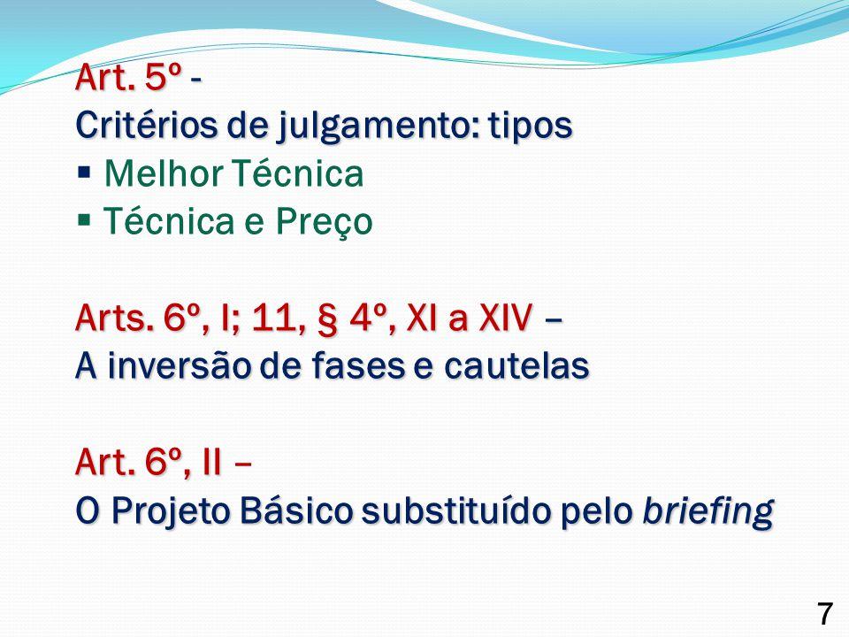 Art. 5º - Critérios de julgamento: tipos  Melhor Técnica  Técnica e Preço Arts. 6º, I; 11, § 4º, XI a XIV – A inversão de fases e cautelas Art. 6º,