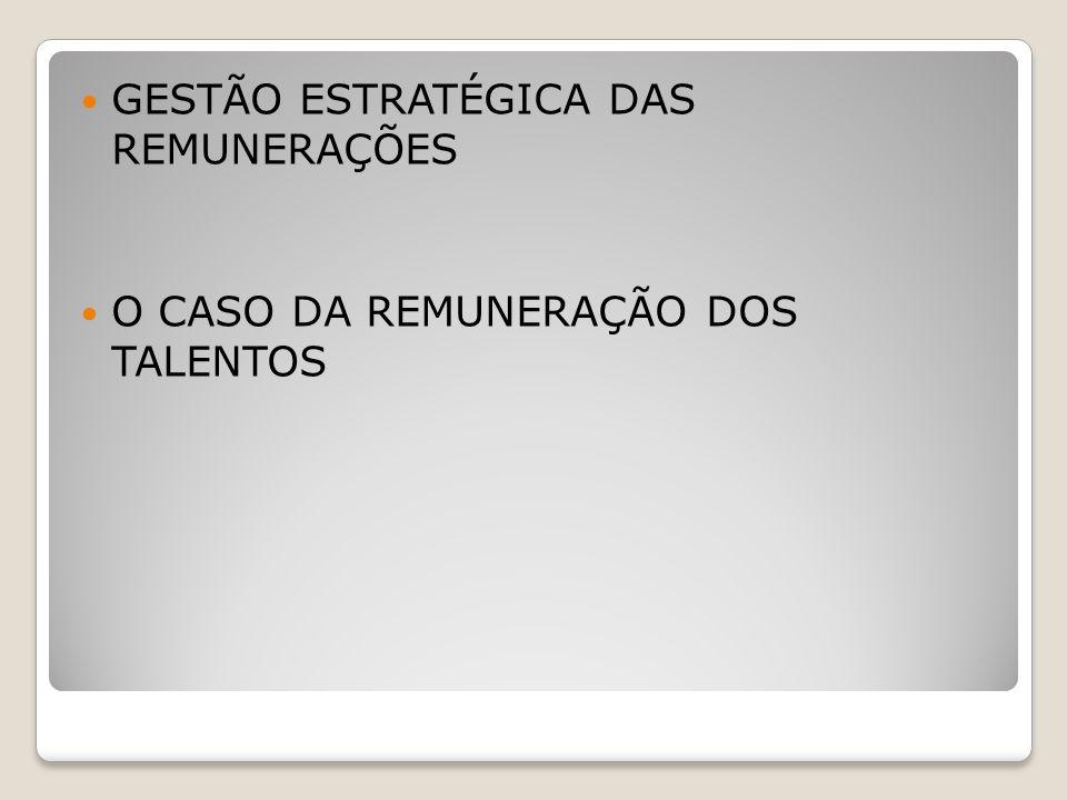 GESTÃO ESTRATÉGICA DAS REMUNERAÇÕES O CASO DA REMUNERAÇÃO DOS TALENTOS