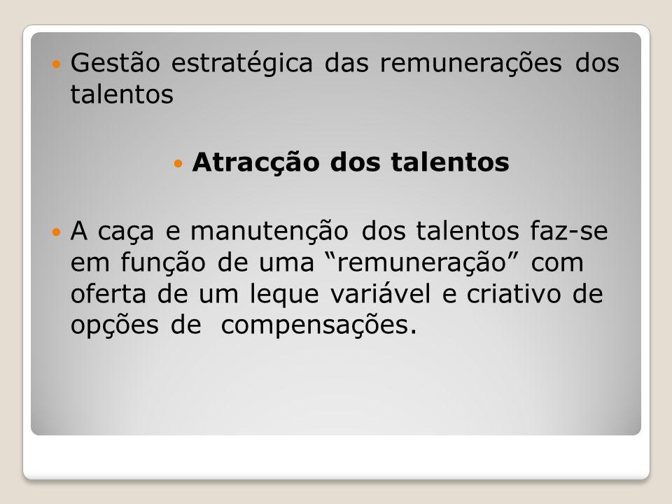 """Gestão estratégica das remunerações dos talentos Atracção dos talentos A caça e manutenção dos talentos faz-se em função de uma """"remuneração"""" com ofer"""
