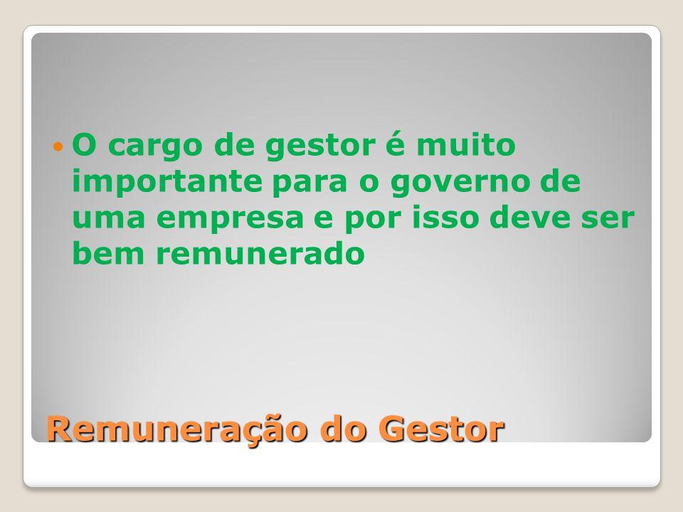 Remuneração do Gestor O cargo de gestor é muito importante para o governo de uma empresa e por isso deve ser bem remunerado