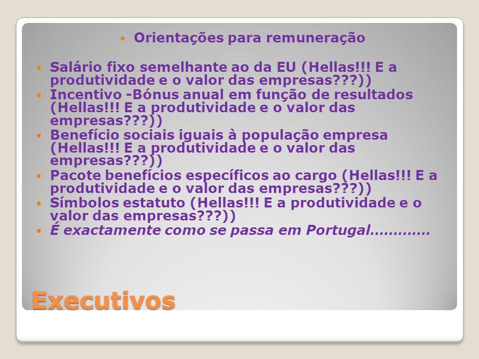 Executivos Orientações para remuneração Salário fixo semelhante ao da EU (Hellas!!! E a produtividade e o valor das empresas???)) Incentivo -Bónus anu