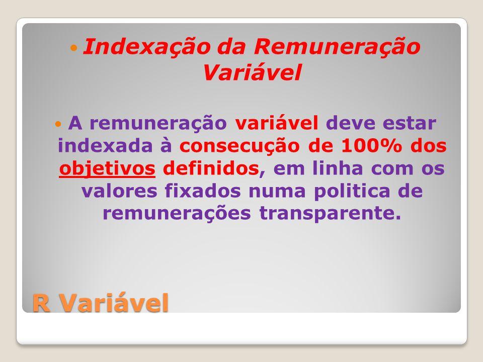 R Variável Indexação da Remuneração Variável A remuneração variável deve estar indexada à consecução de 100% dos objetivos definidos, em linha com os