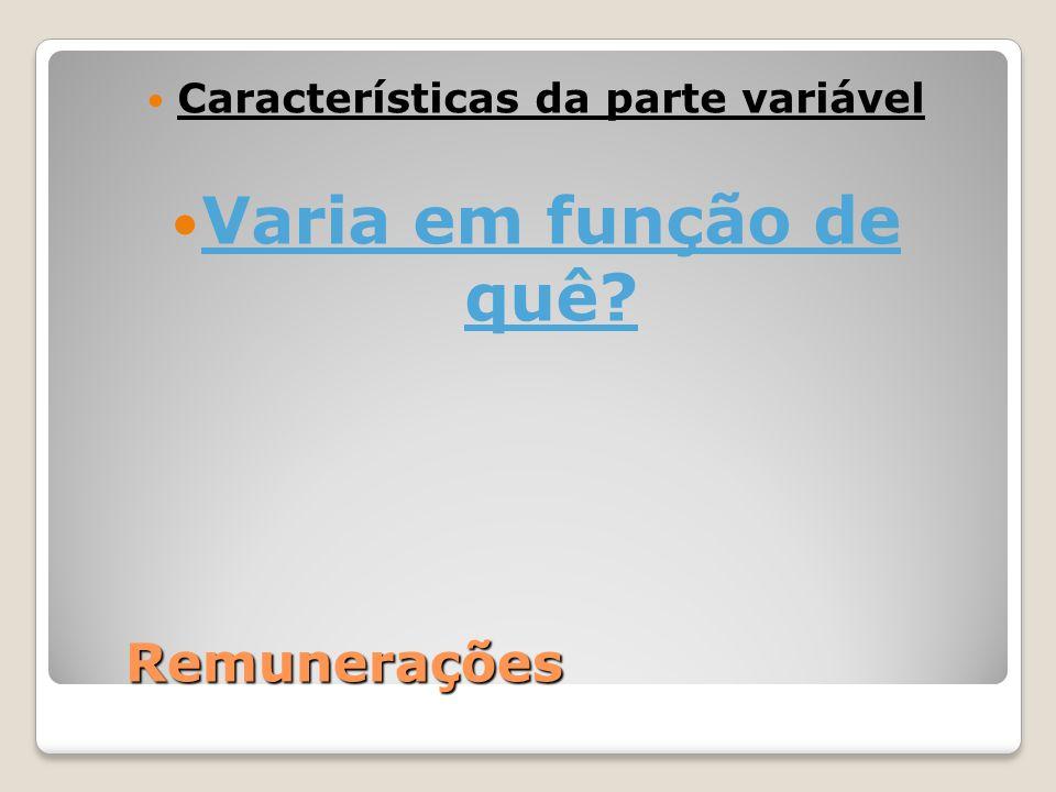 Remunerações Características da parte variável Varia em função de quê?