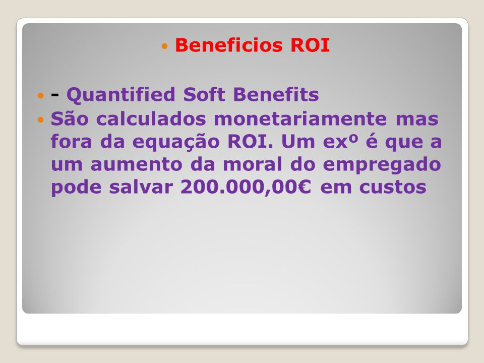 Beneficios ROI - Quantified Soft Benefits São calculados monetariamente mas fora da equação ROI.