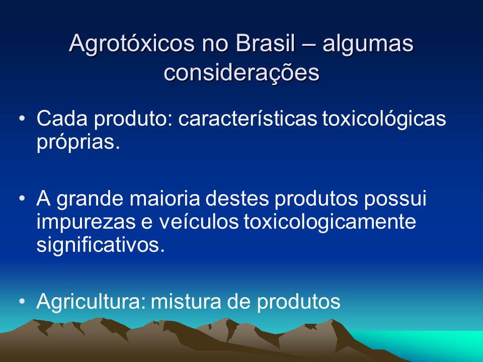 Agrotóxicos no Brasil – algumas considerações Cada produto: características toxicológicas próprias.