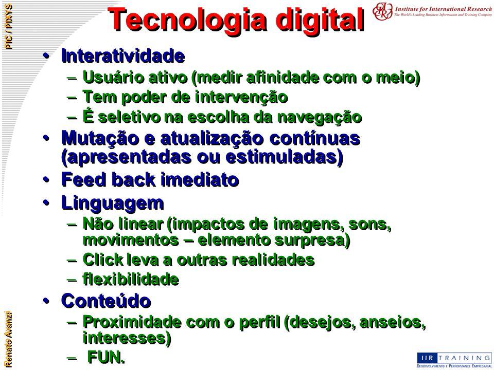 Renato Avanzi PIC / PIXYS Tecnologia digital Interatividade –Usuário ativo (medir afinidade com o meio) –Tem poder de intervenção –É seletivo na escol