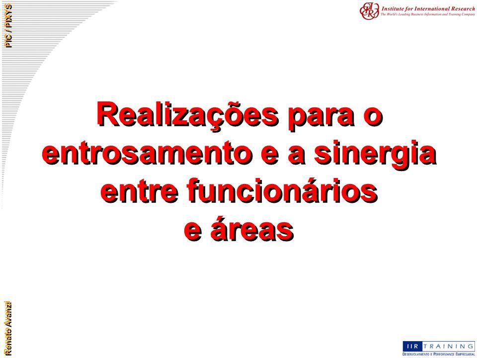Renato Avanzi PIC / PIXYS Realizações para o entrosamento e a sinergia entre funcionários e áreas